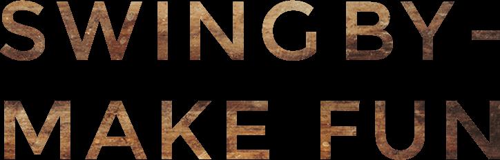 SWING BY - MAKE FUN